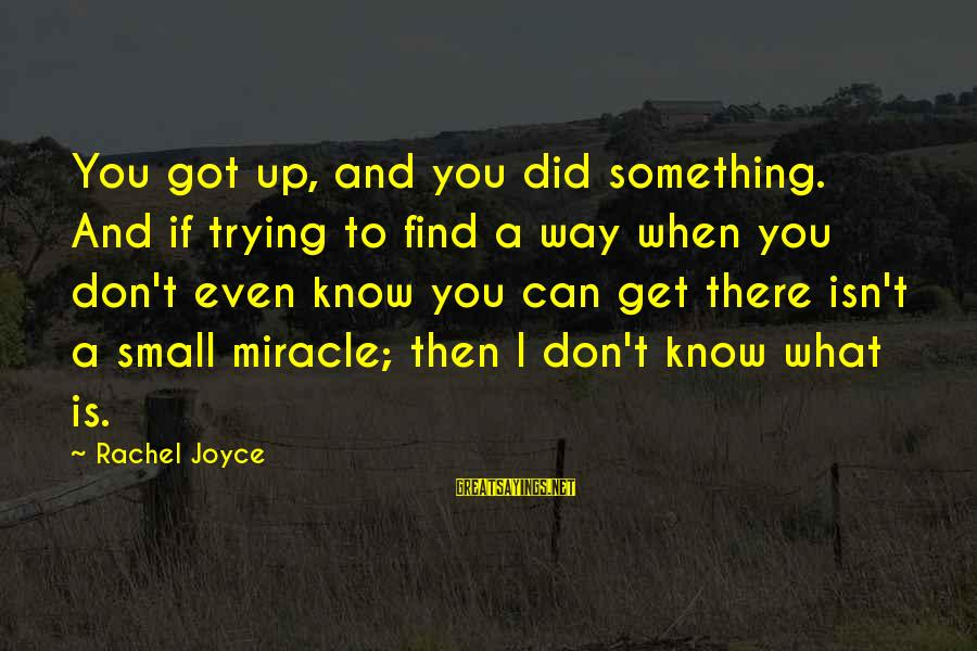 Did You Know Sayings By Rachel Joyce: You got up, and you did something. And if trying to find a way when
