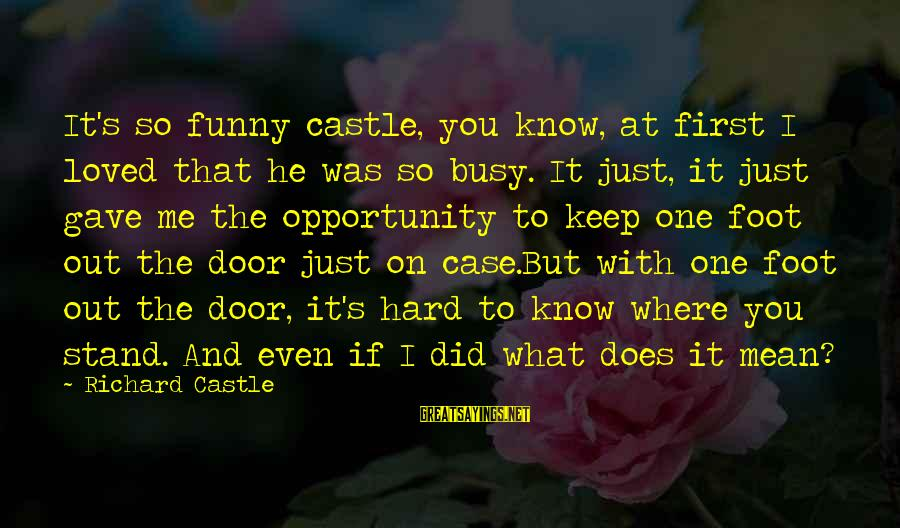 Did You Know Sayings By Richard Castle: It's so funny castle, you know, at first I loved that he was so busy.