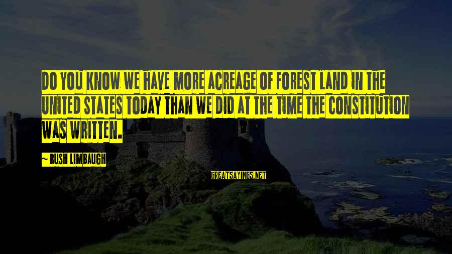 Did You Know Sayings By Rush Limbaugh: Do you know we have more acreage of forest land in the United States today