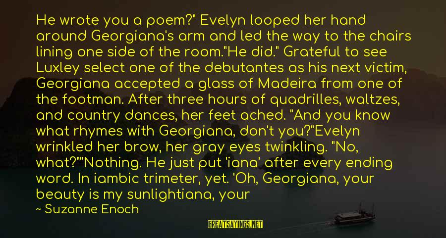 "Did You Know Sayings By Suzanne Enoch: He wrote you a poem?"" Evelyn looped her hand around Georgiana's arm and led the"