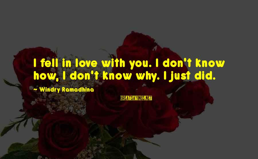 Did You Know Sayings By Windry Ramadhina: I fell in love with you. I don't know how, I don't know why. I