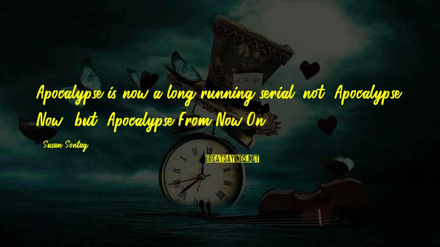 """Diddling Sayings By Susan Sontag: Apocalypse is now a long-running serial: not """"Apocalypse Now"""" but """"Apocalypse From Now On."""