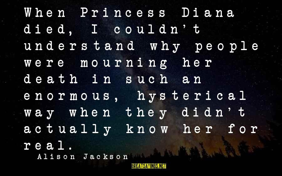 Didn Sayings By Alison Jackson: When Princess Diana died, I couldn't understand why people were mourning her death in such