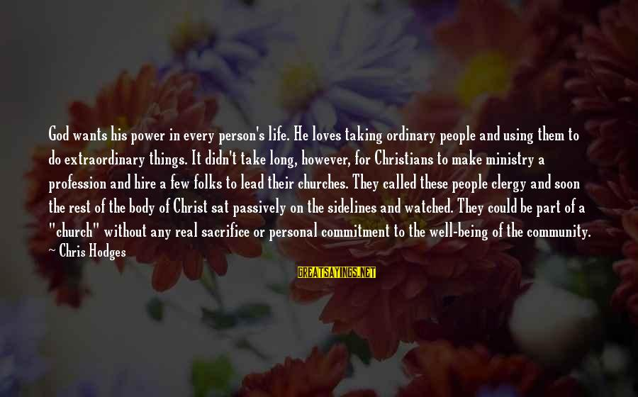 Didn Sayings By Chris Hodges: God wants his power in every person's life. He loves taking ordinary people and using