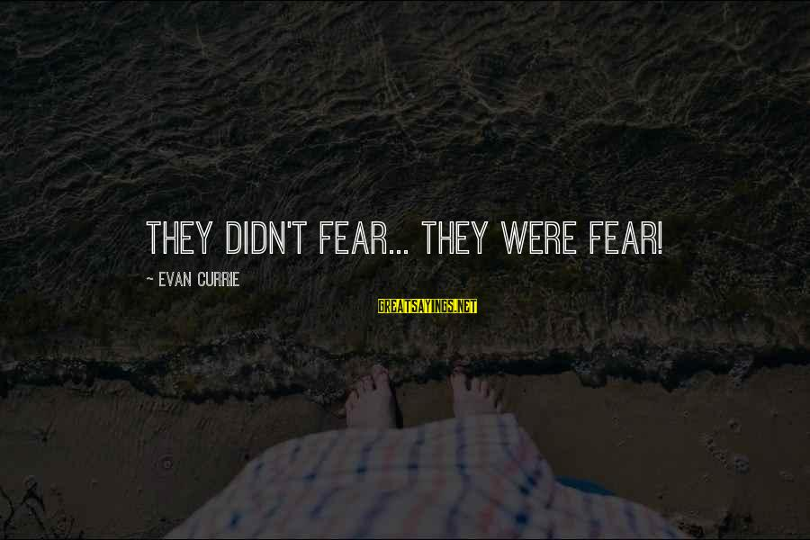 Didn Sayings By Evan Currie: They didn't fear... They were fear!