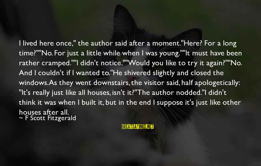"""Didn Sayings By F Scott Fitzgerald: I lived here once,"""" the author said after a moment.""""Here? For a long time?""""""""No. For"""