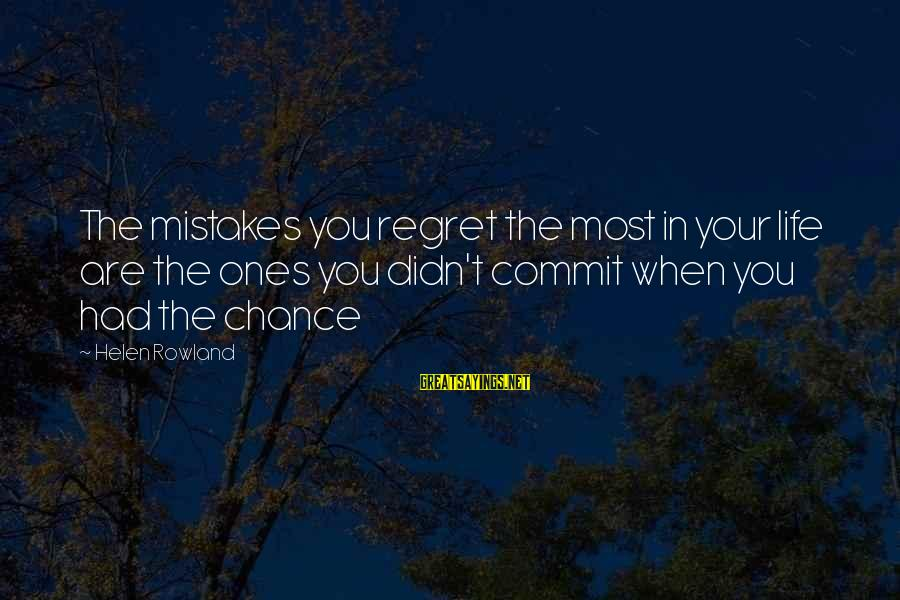 Didn Sayings By Helen Rowland: The mistakes you regret the most in your life are the ones you didn't commit