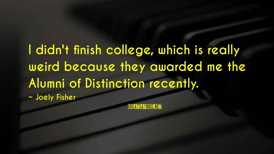 Didn Sayings By Joely Fisher: I didn't finish college, which is really weird because they awarded me the Alumni of