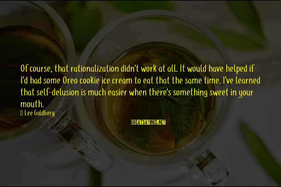 Didn Sayings By Lee Goldberg: Of course, that rationalization didn't work at all. It would have helped if I'd had
