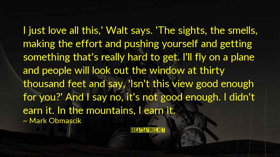 Didn Sayings By Mark Obmascik: I just love all this,' Walt says. 'The sights, the smells, making the effort and