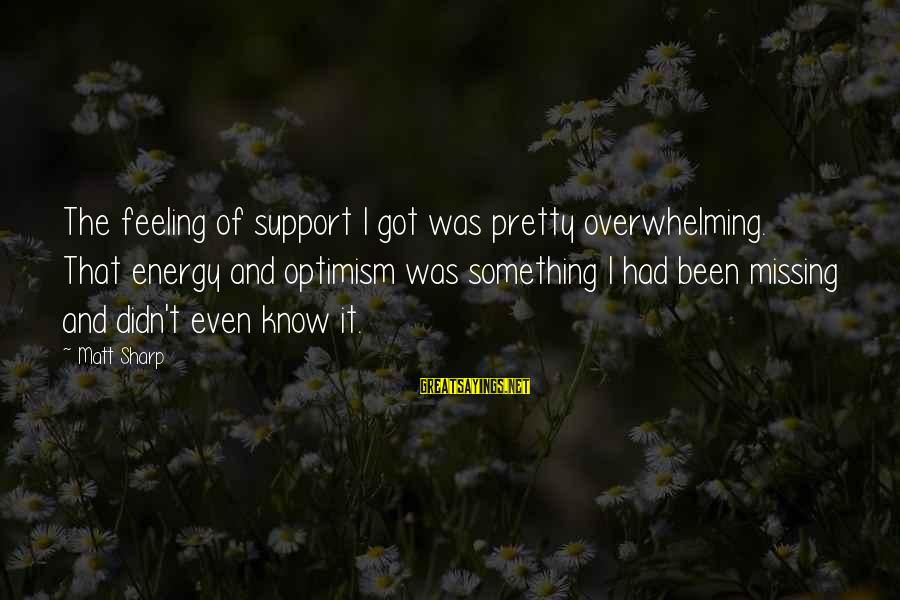 Didn Sayings By Matt Sharp: The feeling of support I got was pretty overwhelming. That energy and optimism was something