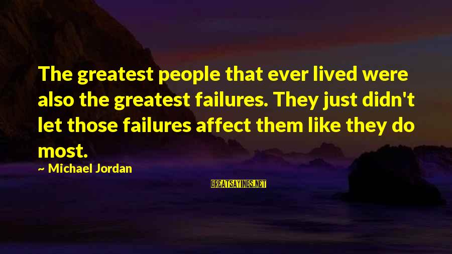 Didn Sayings By Michael Jordan: The greatest people that ever lived were also the greatest failures. They just didn't let