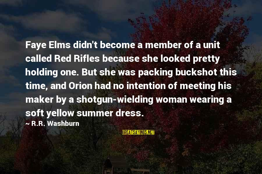 Didn Sayings By R.R. Washburn: Faye Elms didn't become a member of a unit called Red Rifles because she looked