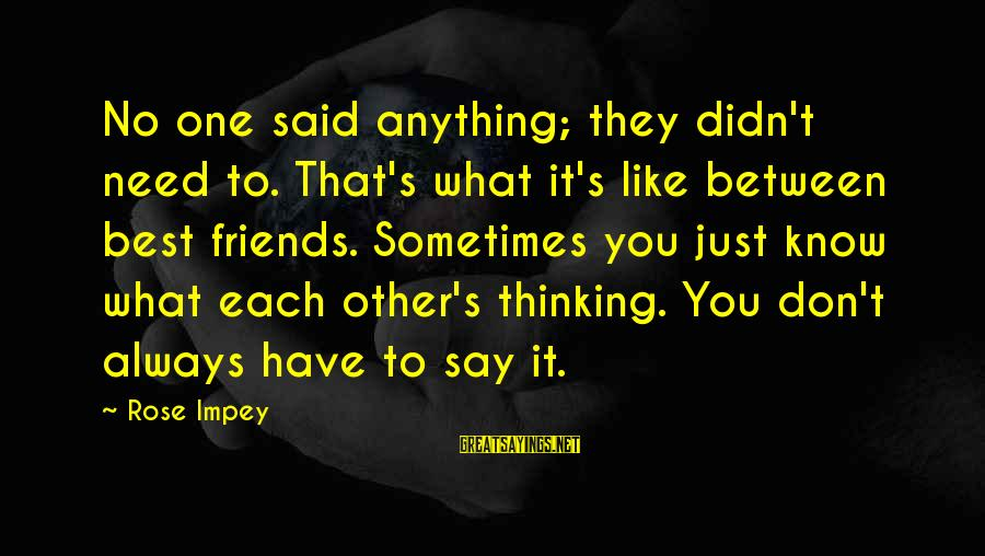 Didn Sayings By Rose Impey: No one said anything; they didn't need to. That's what it's like between best friends.