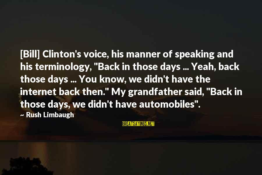 """Didn Sayings By Rush Limbaugh: [Bill] Clinton's voice, his manner of speaking and his terminology, """"Back in those days ..."""