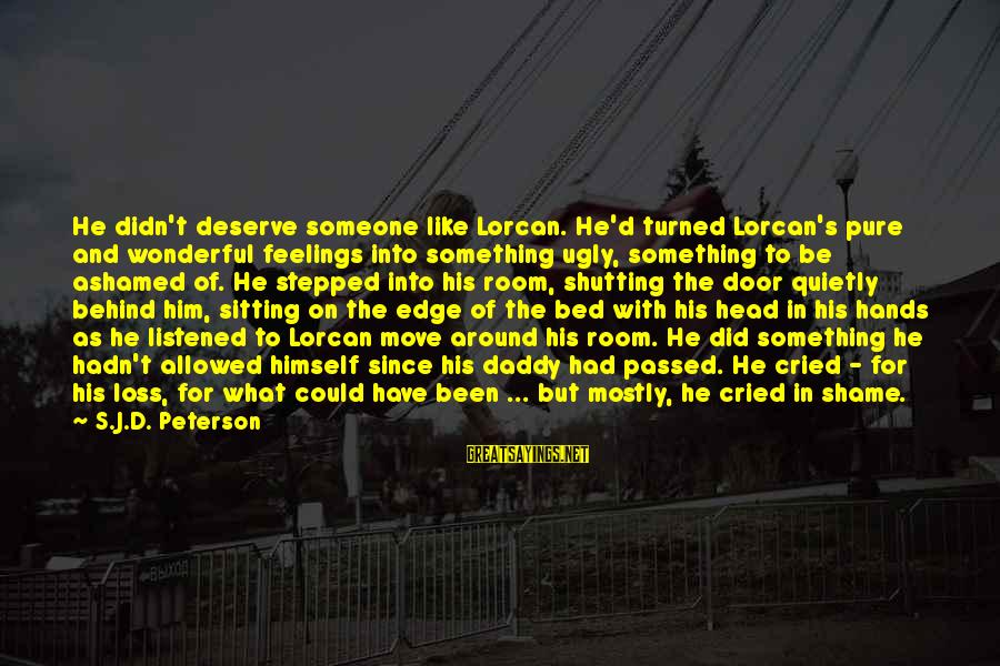 Didn Sayings By S.J.D. Peterson: He didn't deserve someone like Lorcan. He'd turned Lorcan's pure and wonderful feelings into something