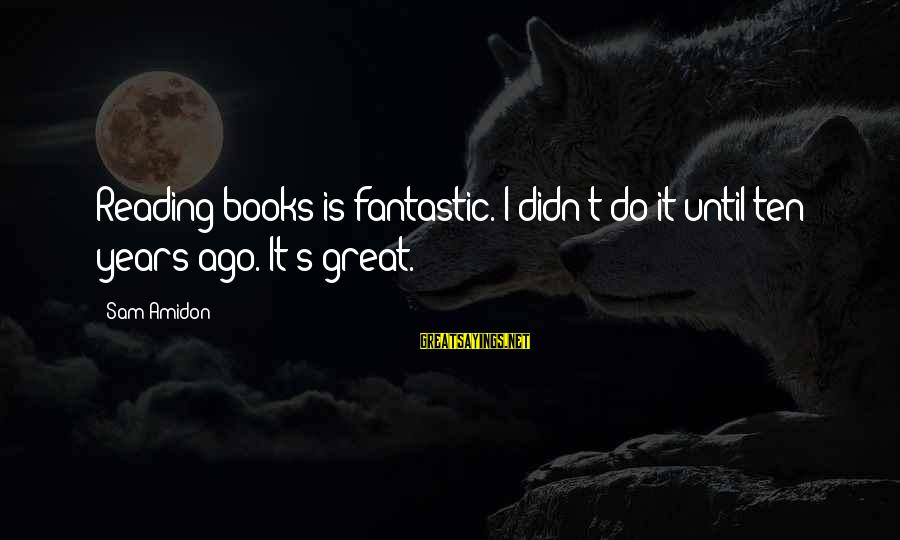 Didn Sayings By Sam Amidon: Reading books is fantastic. I didn't do it until ten years ago. It's great.