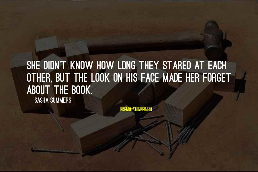 Didn Sayings By Sasha Summers: She didn't know how long they stared at each other, but the look on his