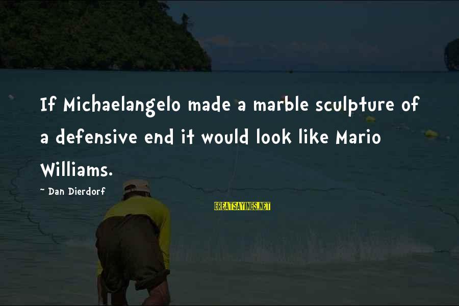 Dierdorf Sayings By Dan Dierdorf: If Michaelangelo made a marble sculpture of a defensive end it would look like Mario