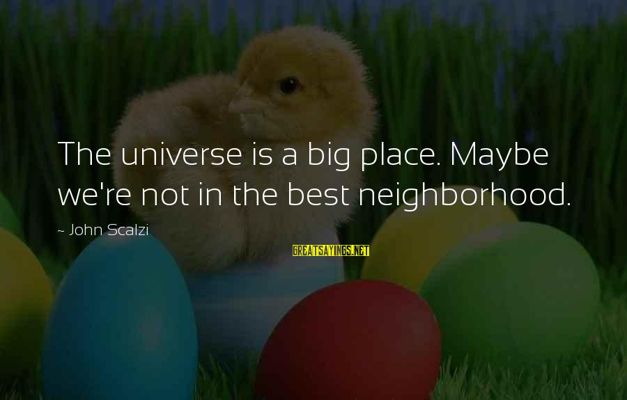 Dietzes Sayings By John Scalzi: The universe is a big place. Maybe we're not in the best neighborhood.