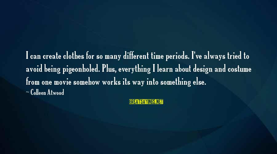 Different Time Periods Sayings By Colleen Atwood: I can create clothes for so many different time periods. I've always tried to avoid