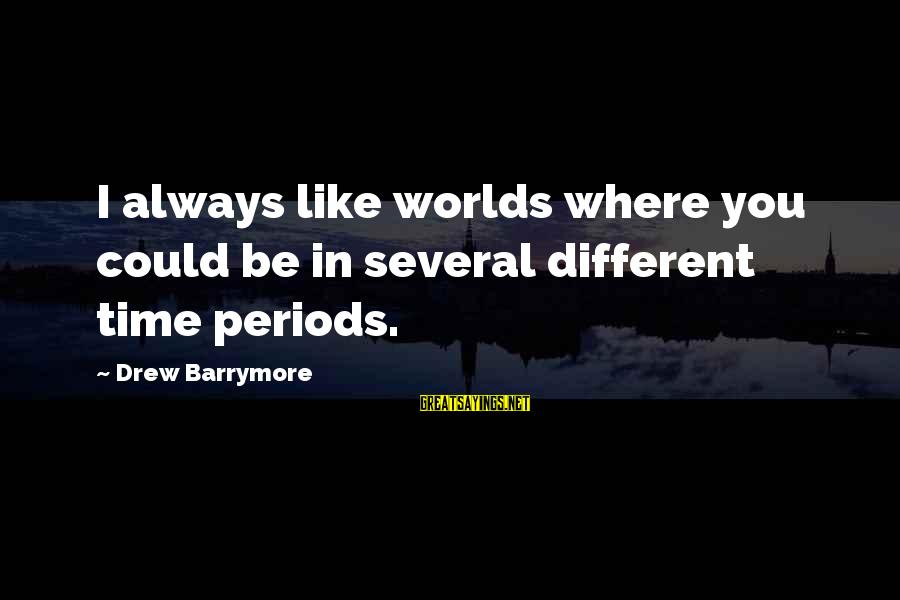 Different Time Periods Sayings By Drew Barrymore: I always like worlds where you could be in several different time periods.