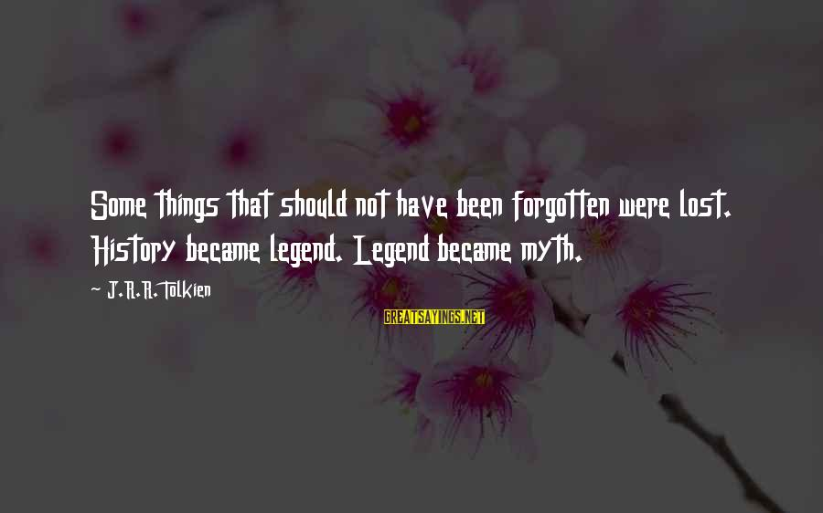 Diffi Sayings By J.R.R. Tolkien: Some things that should not have been forgotten were lost. History became legend. Legend became