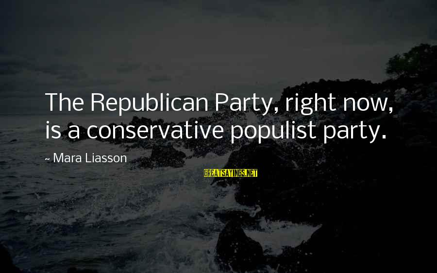 Diffi Sayings By Mara Liasson: The Republican Party, right now, is a conservative populist party.