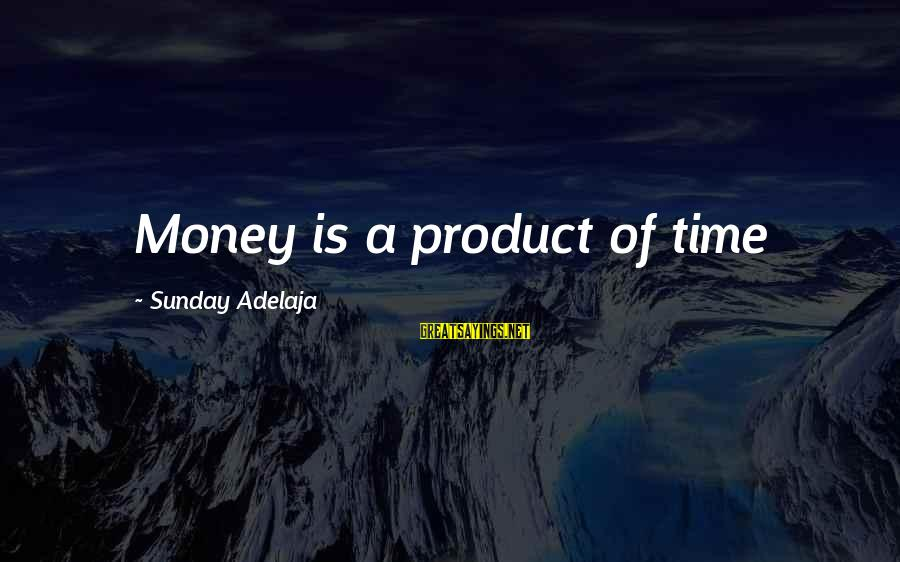 Diffi Sayings By Sunday Adelaja: Money is a product of time