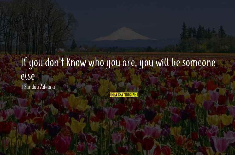 Difficult Mother And Daughter Sayings By Sunday Adelaja: If you don't know who you are, you will be someone else
