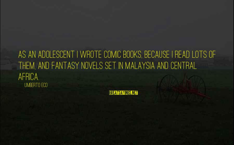 Diffuculty Sayings By Umberto Eco: As an adolescent I wrote comic books, because I read lots of them, and fantasy