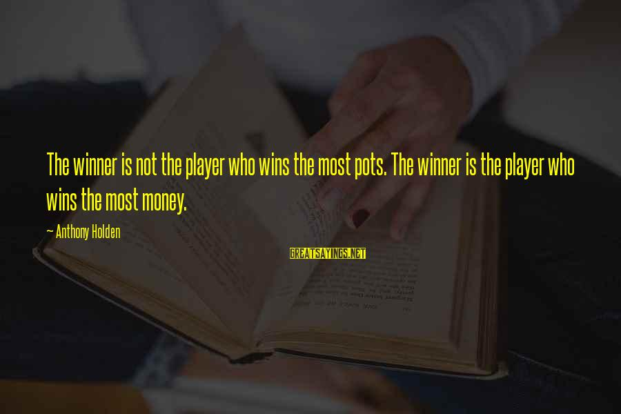 Dikri Vidai Sayings By Anthony Holden: The winner is not the player who wins the most pots. The winner is the