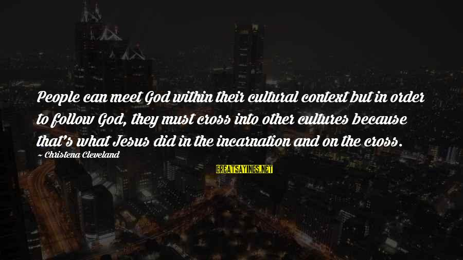 Dikri Vidai Sayings By Christena Cleveland: People can meet God within their cultural context but in order to follow God, they