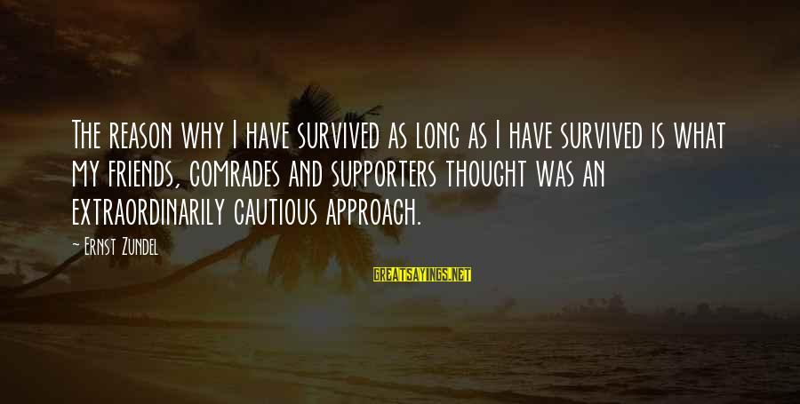 Dikri Vidai Sayings By Ernst Zundel: The reason why I have survived as long as I have survived is what my