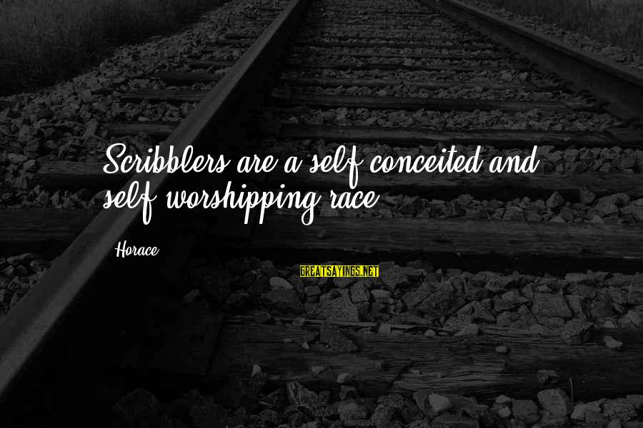 Dikri Vidai Sayings By Horace: Scribblers are a self-conceited and self-worshipping race.