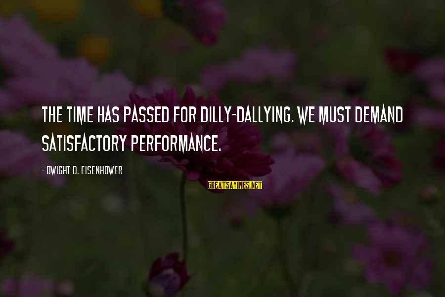 Dilly Sayings By Dwight D. Eisenhower: The time has passed for dilly-dallying. We must demand satisfactory performance.
