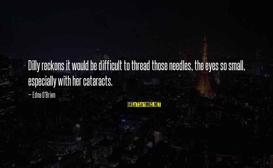 Dilly Sayings By Edna O'Brien: Dilly reckons it would be difficult to thread those needles, the eyes so small, especially