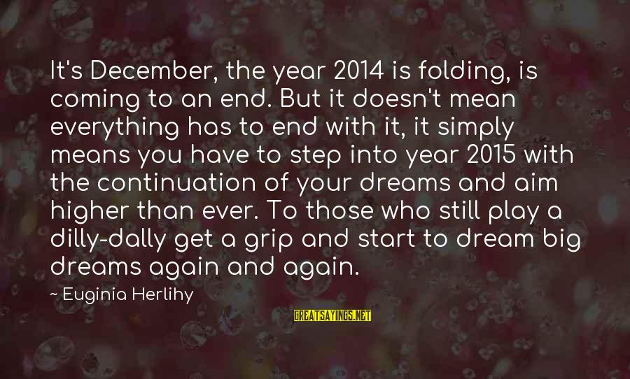 Dilly Sayings By Euginia Herlihy: It's December, the year 2014 is folding, is coming to an end. But it doesn't