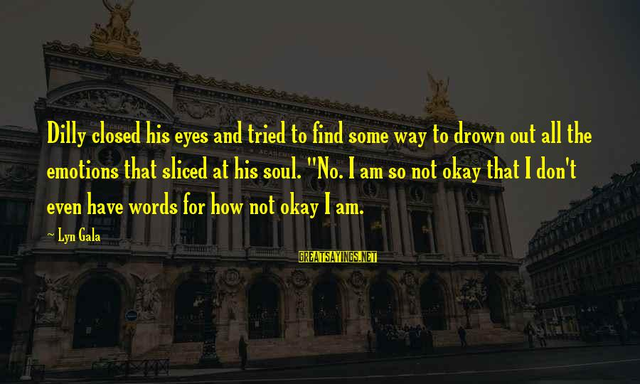 Dilly Sayings By Lyn Gala: Dilly closed his eyes and tried to find some way to drown out all the