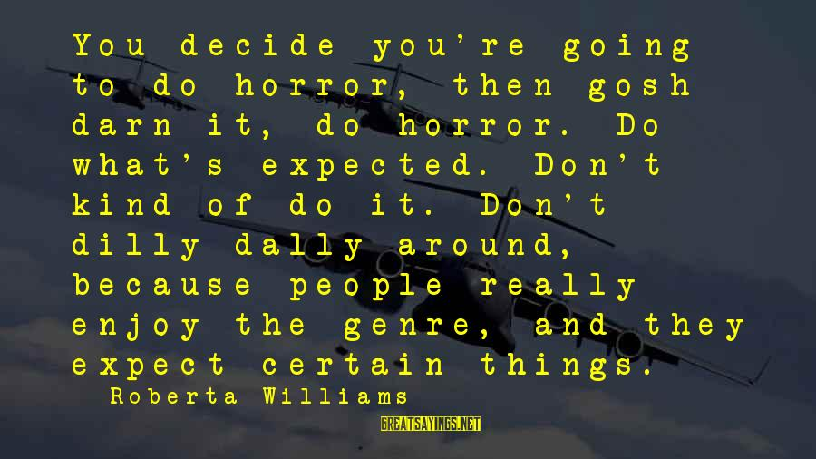 Dilly Sayings By Roberta Williams: You decide you're going to do horror, then gosh darn it, do horror. Do what's