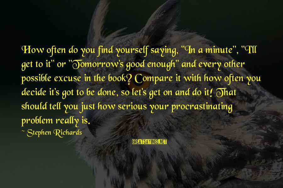 """Dilly Sayings By Stephen Richards: How often do you find yourself saying, """"In a minute"""", """"I'll get to it"""" or"""