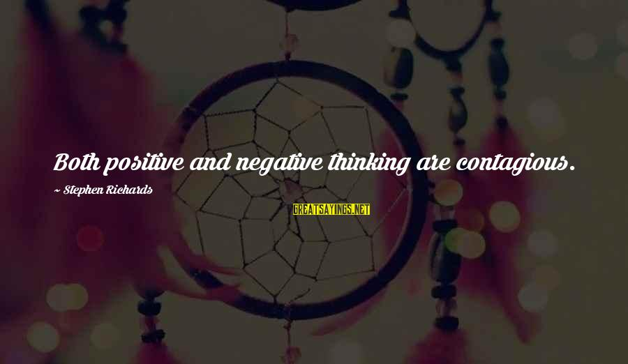 Dilly Sayings By Stephen Richards: Both positive and negative thinking are contagious.