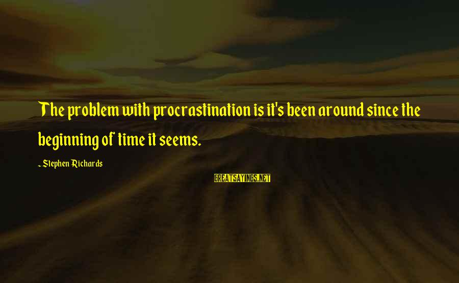 Dilly Sayings By Stephen Richards: The problem with procrastination is it's been around since the beginning of time it seems.