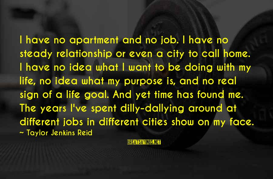 Dilly Sayings By Taylor Jenkins Reid: I have no apartment and no job. I have no steady relationship or even a