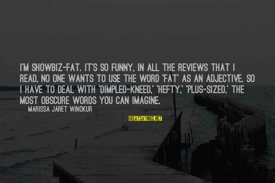 Dimpled Sayings By Marissa Jaret Winokur: I'm showbiz-fat. It's so funny, in all the reviews that I read, no one wants