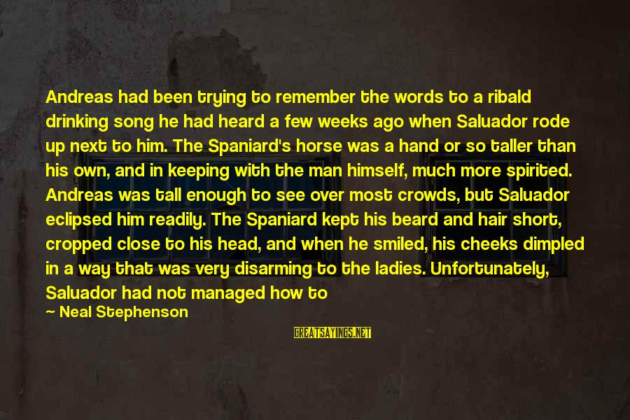 Dimpled Sayings By Neal Stephenson: Andreas had been trying to remember the words to a ribald drinking song he had