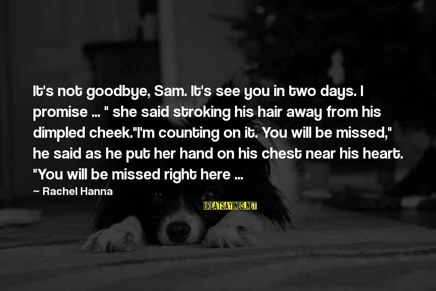 "Dimpled Sayings By Rachel Hanna: It's not goodbye, Sam. It's see you in two days. I promise ... "" she"