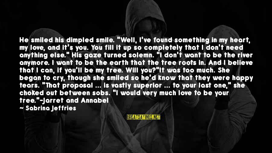 "Dimpled Sayings By Sabrina Jeffries: He smiled his dimpled smile. ""Well, I've found something in my heart, my love, and"