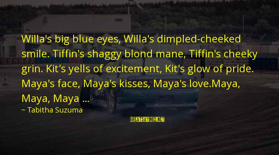 Dimpled Sayings By Tabitha Suzuma: Willa's big blue eyes, Willa's dimpled-cheeked smile. Tiffin's shaggy blond mane, Tiffin's cheeky grin. Kit's