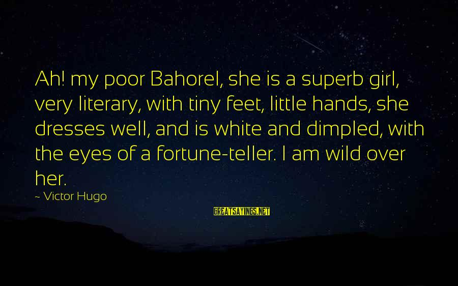 Dimpled Sayings By Victor Hugo: Ah! my poor Bahorel, she is a superb girl, very literary, with tiny feet, little